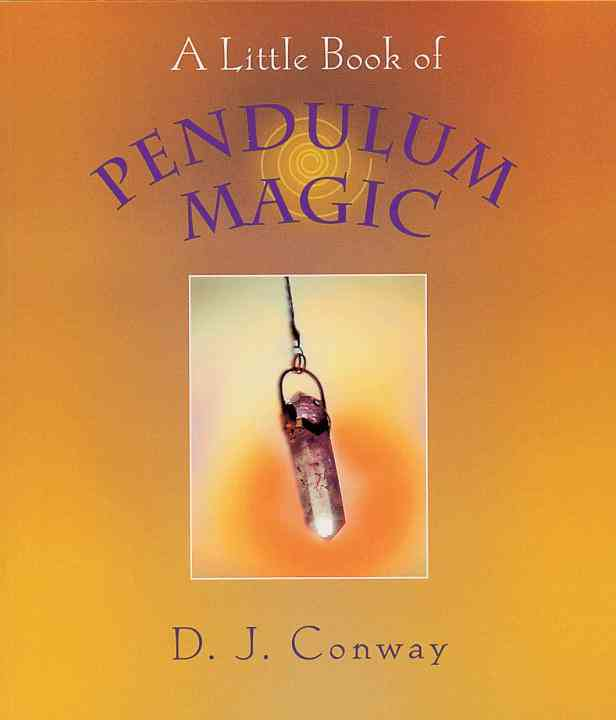 A Little Book of Pendulum Magic By Conway, D. J.